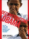 Deconstructing Obama (eBook): The Life, Loves, and Letters of America&#39;s First Postmodern President